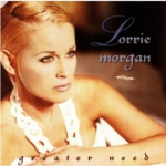 Lorrie Morgan Greater Need She Walked<br>Beside the Wagon